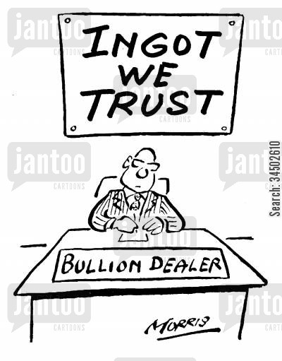 bullion cartoon humor: Ingot We Trust