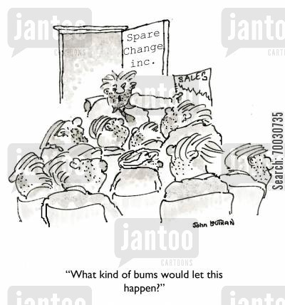 economic downturn cartoon humor: 'What king of bums would let this happen?'