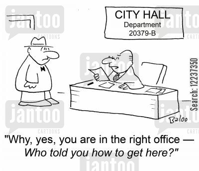 bureacrats cartoon humor: 'Why, yes, you are in the right office -- Who told you how to get here?'