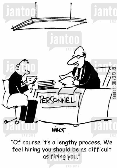 interviewer cartoon humor: 'Of course it's a lengthy process. We feel hiring you should be as difficult as firing you.'
