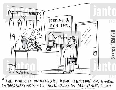 public spending cartoon humor: 'The public is outraged by high executive compensation, so your salary and bonus will now be called an 'allowance' son.'
