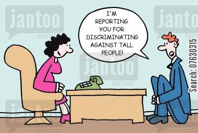 human right cartoon humor: I'm reporting you for discriminating against tall people!