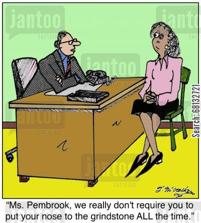 mos cartoon humor: 'Ms. Pembrook, we really don't require you to put your nose to the grindstone ALL the time.'