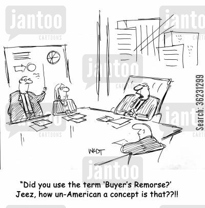 american english cartoon humor: 'Did you use the term 'Buyer's Remorse?' Jeez, how un-American a concept is that??!!