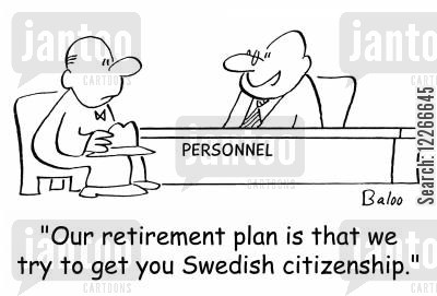 swedish cartoon humor: PERSONNEL, 'Our retirement plan is that we try to get you Swedish citizenship.'