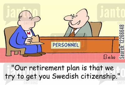 sweden cartoon humor: PERSONNEL, 'Our retirement plan is that we try to get you Swedish citizenship.'