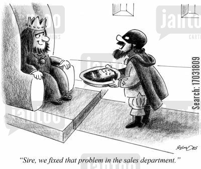 middle management cartoon humor: 'Sire, we fixed that problem in the sales department.'