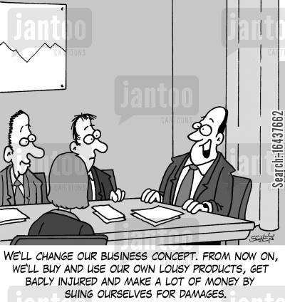 business concepts cartoon humor: 'We'll change our business concept. From now on, we'll buy our own lousy products, get badly injured and make a lot of money by suing ourselves for damages.'