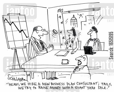 business consultants cartoon humor: 'Heads, we hire a new business plan consultant; tails we try raise money with a giant yard sale.'