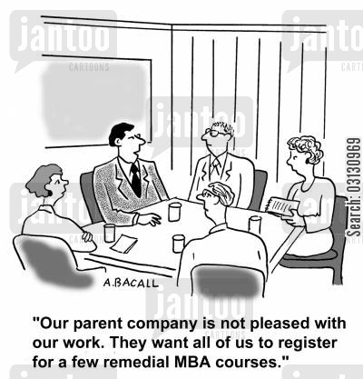 parent company cartoon humor: Our parent company is not pleased with our work. They want all of us to register for a few remedial MBA courses.
