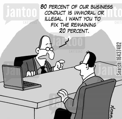 business ethics cartoon humor: '80 of our business conduct is immoral or illegal. I want you to fix the remaining 20.'