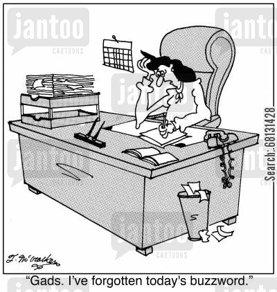 business executive cartoon humor: Gads. I've forgotten today's buzzword.