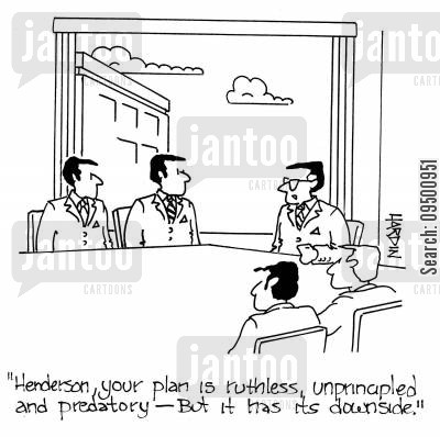 downside cartoon humor: 'Henderson, your plan is ruthless, unprincipled and predatory - but it has its downsides.'