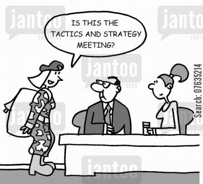 strategy meetings cartoon humor: Is this the tactics and strategy meeting?