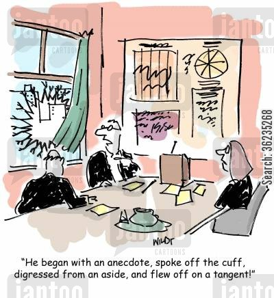 off the cuff cartoon humor: He began with an anecdote, spoke off the cuff, digressed from an aside, and flew off on a tangent.