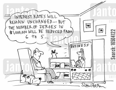 newscast cartoon humor: Business news - 'Interest rates will remain unchanged...but the number of zeroes in $1,000,000 will be reduced from 6 to 5...'