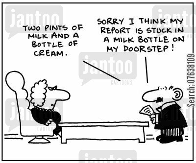 business reports cartoon humor: 'Two pints of milk and a bottle of cream. Sorry I think my report is stuck in a milk bottle on my doorstep!'