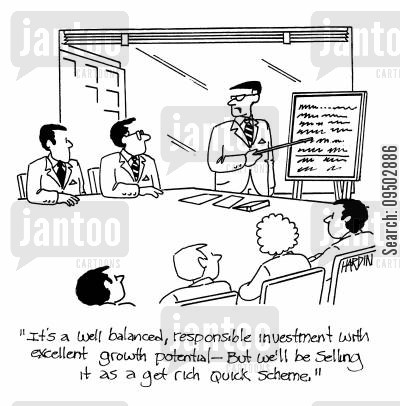 get rich quick schemes cartoon humor: 'It's a well balanced, responsible investment with excellent growth potential - But we'll be selling it as a get rich quick scheme.'