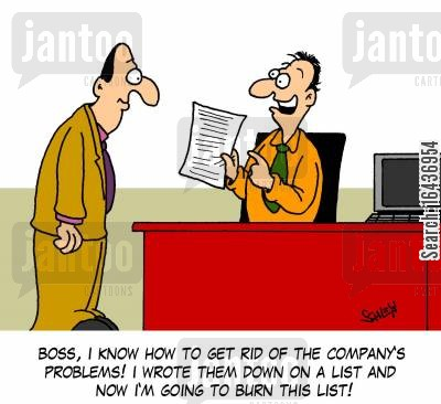 credit crunches cartoon humor: 'Boss, I know how to get rid of the company's problems! I wrote them down on a list and now I'm going to burn this list!'