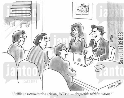 corporate ethics cartoon humor: 'Brilliant securitization scheme, Wilson -despicable within reason.'