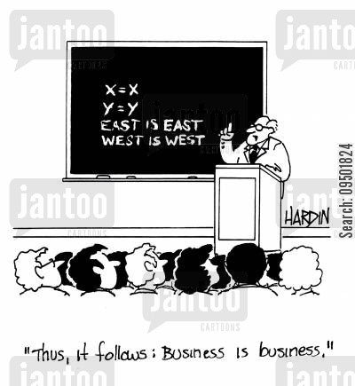 business school cartoon humor: East is East, West is West, Business is Business.