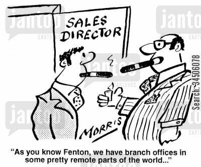 branches cartoon humor: 'As you know Fenton, we have branch offices in some pretty remote parts of the world...'