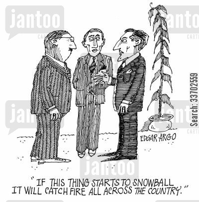 catch fire cartoon humor: 'If this thing starts to snowball it will catch fire all across the country.'