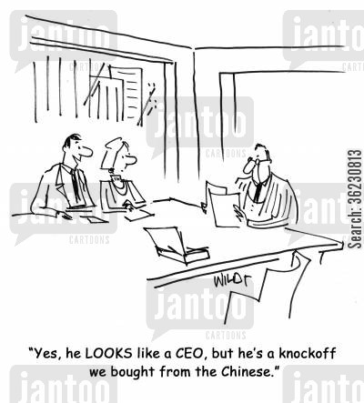 head hunt cartoon humor: Yes, he LOOKS like a CEO, but he's a knockoff we bought from the Chinese.