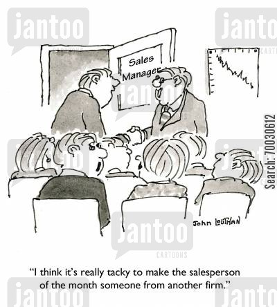 company policies cartoon humor: 'I think it's really tacky to make the salesperson of the month someone from another firm.'