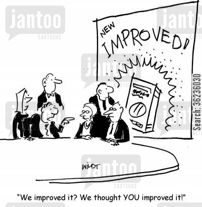 advertising campaign cartoon humor: 'We improved it? We thought YOU improved it!'