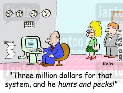 pecks cartoon humor: 'Three million dollars for that system, and he hunts and pecks!'