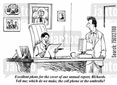 annual report cartoon humor: 'Excellent photo for the cover of our annual report, Richards. Tell me; which do we make, the cell phone or the umbrella?'