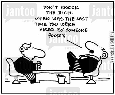 economic stimulus cartoon humor: 'Don't knock the rich. When was the last time you were hired by someone poor?'