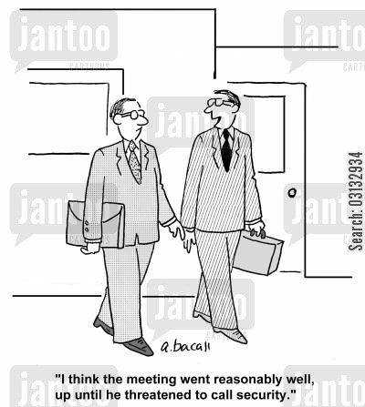 business pitch cartoon humor: 'I think the meeting went reasonably well until he threatened to call security.'