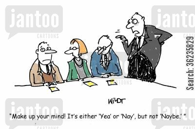 nay cartoon humor: 'Make up your mind! It's either 'Yea' or 'Nay', but not 'Naybe.' '