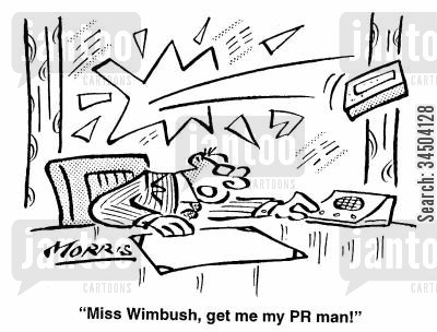 perceptions cartoon humor: Miss Wimbush, get me my PR man!