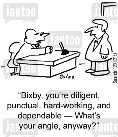 dependable cartoon humor: 'Bixby, you're diligent, punctual, hard-working, and dependable — What's your angle, anyway?'