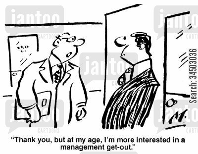 disinterested cartoon humor: Thank you, but at my age, I'm more interested in a management get-out.