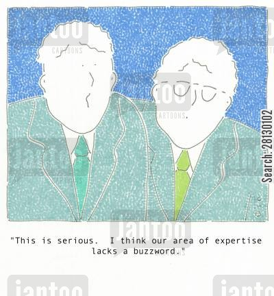 buzzword cartoon humor: 'This is serious. I think our area of expertise lacks a buzzword.'