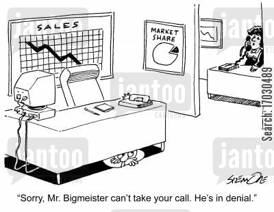 in denial cartoon humor: 'Sorry, Mr. Bigmeister can't take your call. He's in denial.'
