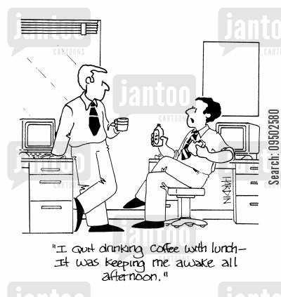 lunch time cartoon humor: 'I quit drinking coffee with lunch - it was keeping me awake all afternoon.'