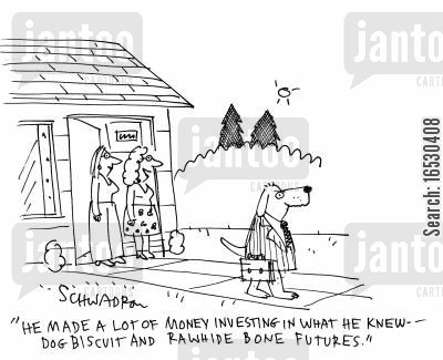 rawhides cartoon humor: 'He made a lot of money investing in what he knew - dog biscuit and rawhide bone futures.'