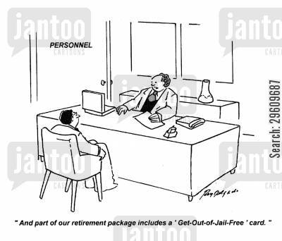 retiring cartoon humor: 'And part of our retirement package includes a 'Get-Out-of-Jail-Free' card.'