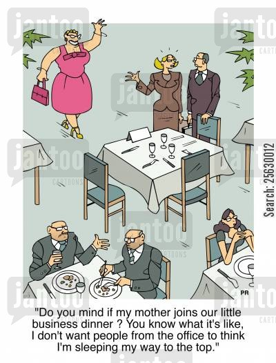 office romance cartoon humor: Do you mind if my mother joins our little business dinner ? You know what it's like, I don't want people from the office to think I'm sleeping my way to the top.