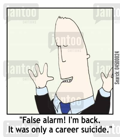 career moves cartoon humor: 'False alarm! I'm back. It was only a career suicide.'