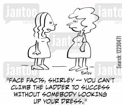 'Face facts, Shirley — you can't climb the ladder to success without somebody looking up your dress.'