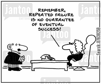incentive cartoon humor: 'Remember, repeated failure is no guarantee of eventual success.'