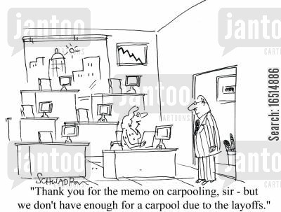 carpool cartoon humor: 'Thank you for the memo on carpooling, sir, but we don't have enough for a carpool due to the layoffs.'