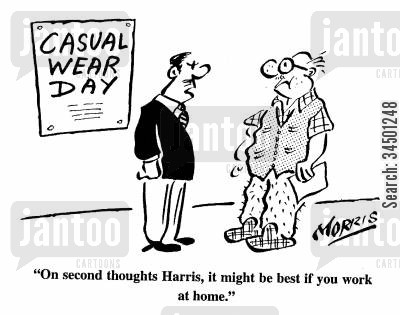 casual wear cartoon humor: On second thoughts Harris, it might be best if you work at home.