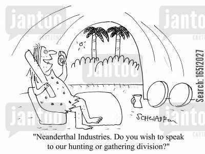 hunter and gatherer cartoon humor: 'Neanderthal Industries. Do you wish to speak to our hunting and gathering division?'